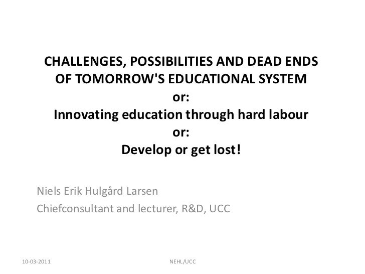 CHALLENGES, POSSIBILITIES AND DEAD ENDS OF TOMORROW'S EDUCATIONAL SYSTEMor:Innovating education through hard labouror:Deve...