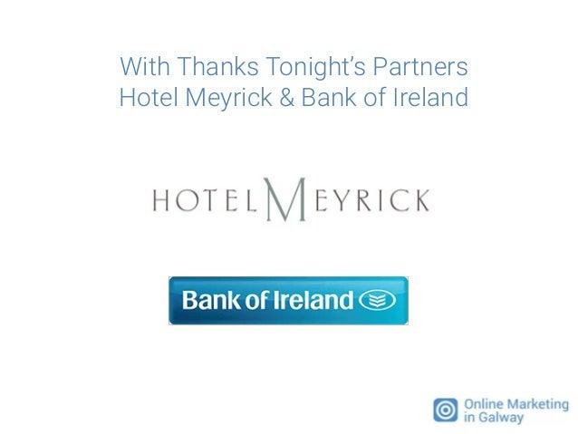 With Thanks Tonight's Partners Hotel Meyrick & Bank of Ireland