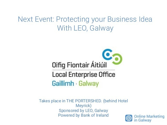 Next Event: Protecting your Business Idea With LEO, Galway Takes place in THE PORTERSHED. (behind Hotel Meyrick) Sponsored...