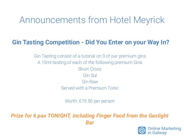 Announcements from Hotel Meyrick Gin Tasting Competition - Did You Enter on your Way In? Gin Tasting consist of a tutorial...