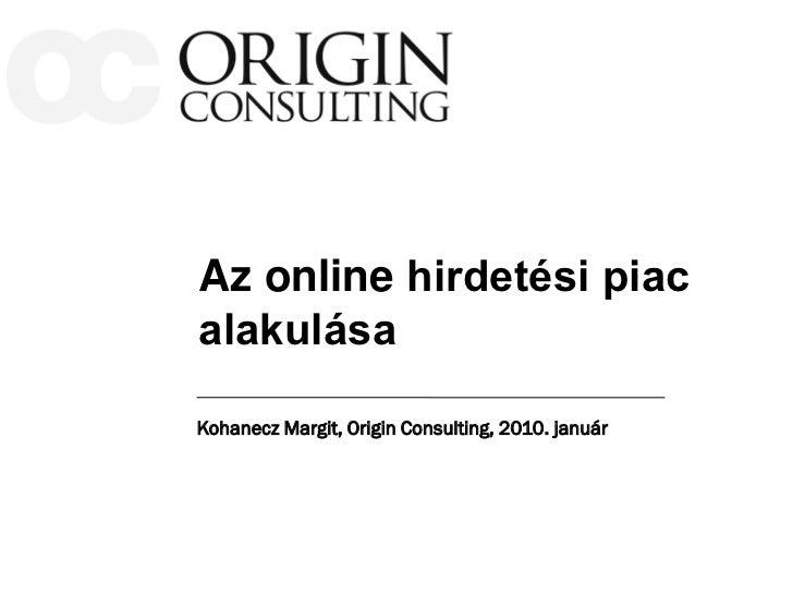 Az online hirdetési piacalakulásaKohanecz Margit, Origin Consulting, 2010. január