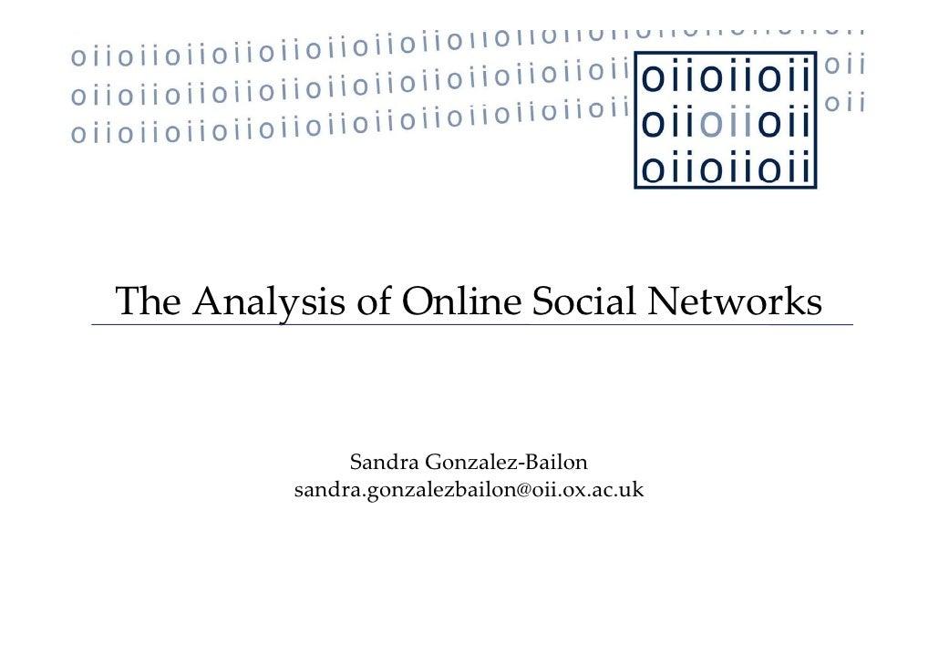 TheAnalysisofOnlineSocialNetworks                 SandraGonzalez‐Bailon          sandra.gonzalezbailon@oii.ox.ac.uk ...
