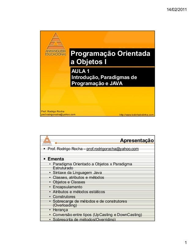 14/02/2011 1 Ttp: Programação Orientada a Objetos I AULA 1 Introdução, Paradigmas de Programação e JAVA Prof. Rodrigo Roch...