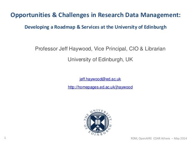 Opportunities & Challenges in Research Data Management: Developing a Roadmap & Services at the University of Edinburgh Pro...
