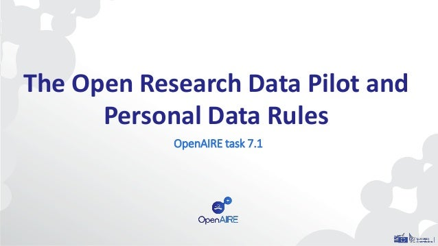 The Open Research Data Pilot and Personal Data Rules OpenAIRE task 7.1