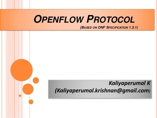 OPENFLOW PROTOCOL  (BASED ON ONF SPECIFICATION 1.3.1)  Kaliyaperumal K  (Kaliyaperumal.krishnan@gmail.com)