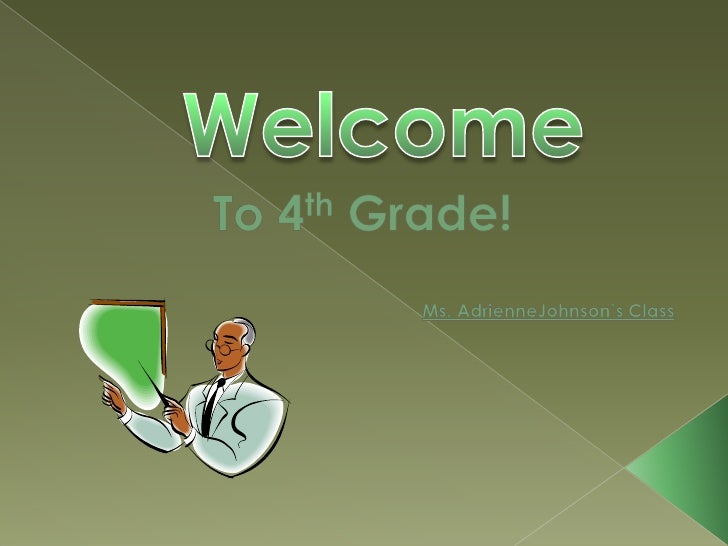 Welcome<br />To 4th Grade!<br />Ms. AdrienneJohnson's Class<br />