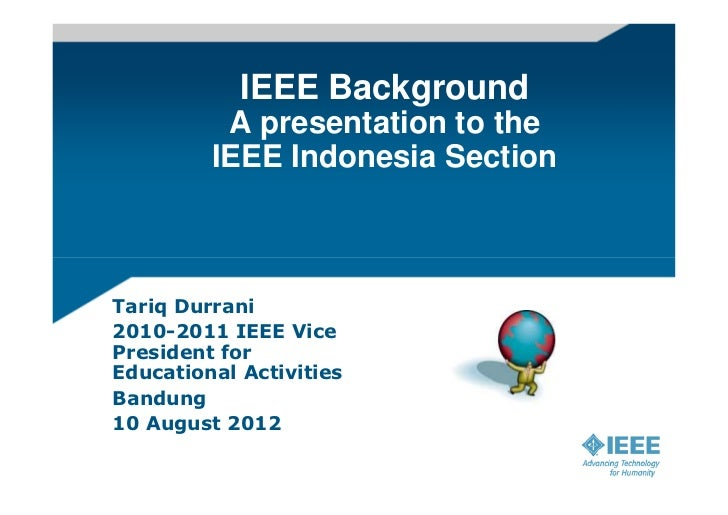 IEEE Background          A presentation to the         IEEE Indonesia SectionTariq Durrani2010-2011 IEEE VicePresident for...