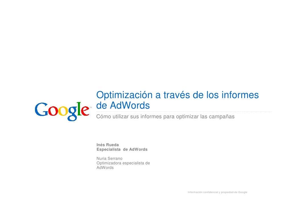 Optimización a través de los informesde AdWordsCómo utilizar sus informes para optimizar las campañasInés RuedaEspecialist...
