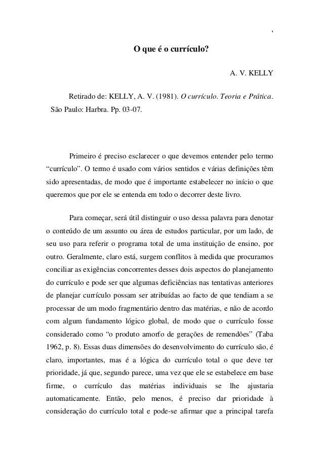 O que é o currículo? A. V. KELLY Retirado de: KELLY, A. V. (1981). O currículo. Teoria e Prática. São Paulo: Harbra. Pp. 0...