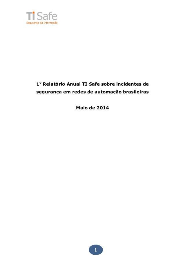 1 1o Relatório Anual TI Safe sobre incidentes de segurança em redes de automação brasileiras Maio de 2014