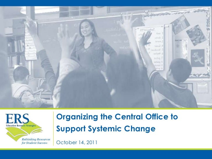 Organizing the Central Office to                       Support Systemic ChangeRethinking Resourcesfor Student Success    O...
