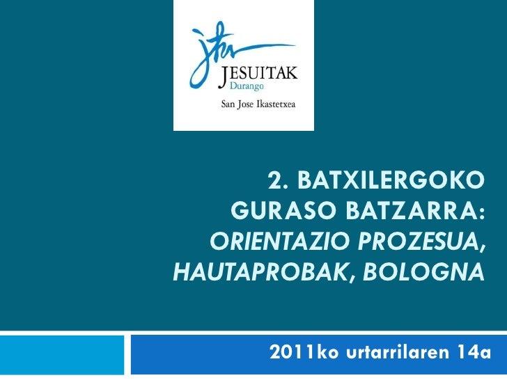 2. BATXILERGOKO GURASO BATZARRA: ORIENTAZIO PROZESUA, HAUTAPROBAK, BOLOGNA 2011ko urtarrilaren 14a