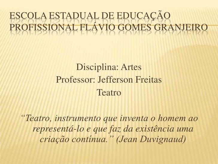 Escola Estadual de Educação Profissional Flávio Gomes Granjeiro<br />Disciplina: Artes<br />Professor: Jefferson Freitas<b...