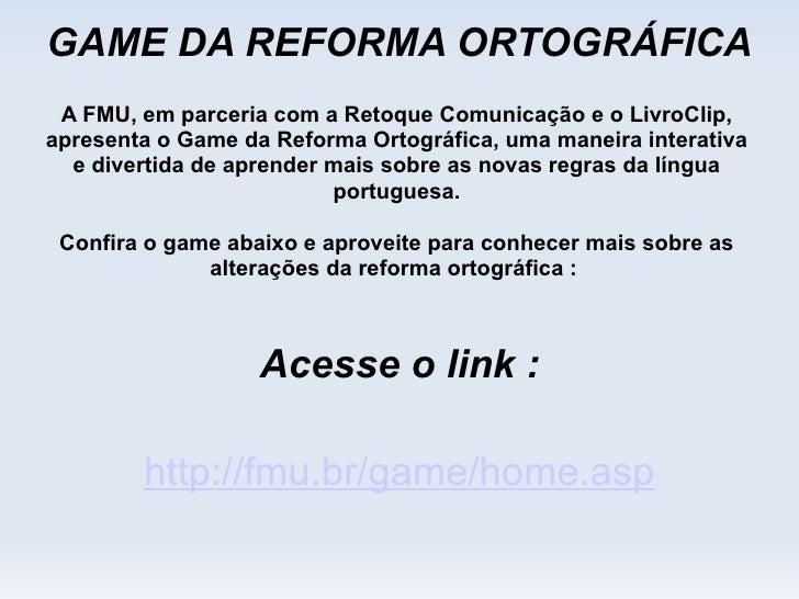 A FMU, em parceria com a Retoque Comunicação e o LivroClip, apresenta o Game da Reforma Ortográfica, uma maneira interativ...