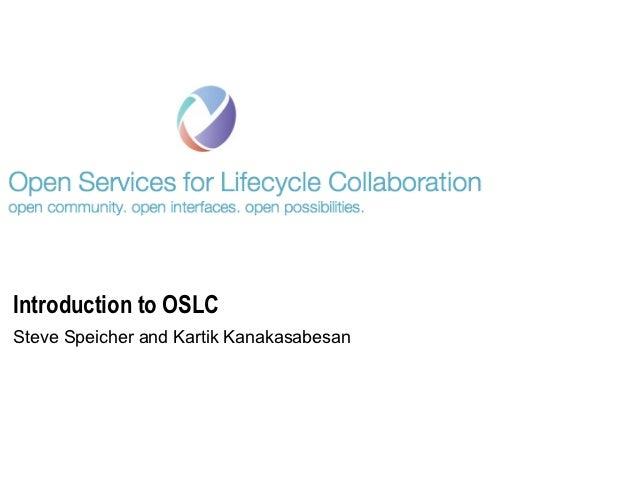Introduction to OSLCSteve Speicher and Kartik Kanakasabesan
