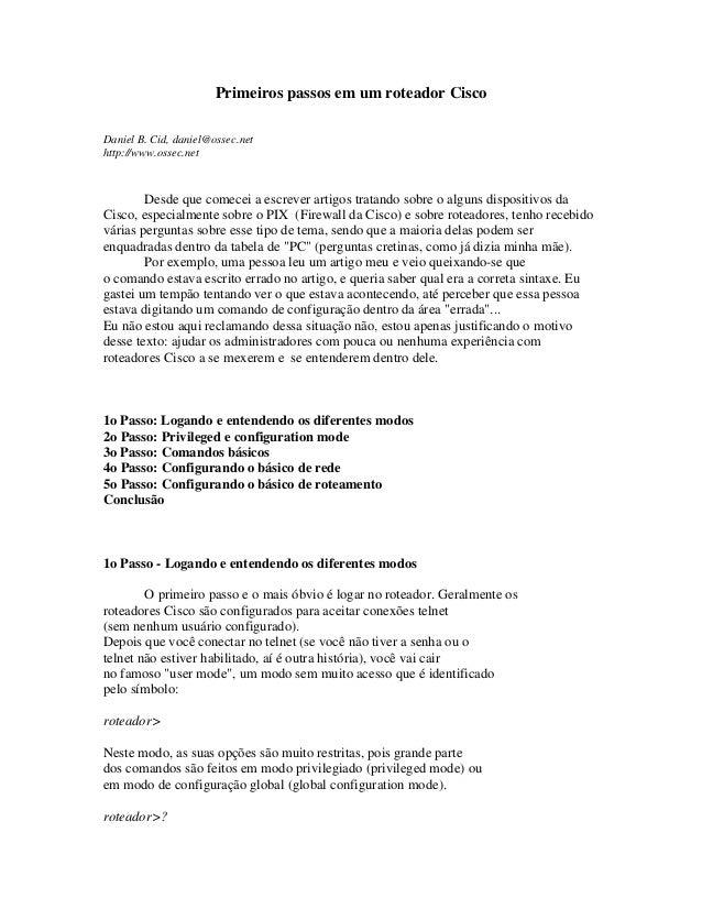 Primeiros passos em um roteador CiscoDaniel B. Cid, daniel@ossec.nethttp://www.ossec.netDesde que comecei a escrever artig...