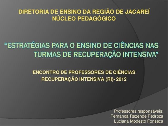 DIRETORIA DE ENSINO DA REGIÃO DE JACAREÍ NÚCLEO PEDAGÓGICO ENCONTRO DE PROFESSORES DE CIÊNCIAS RECUPERAÇÃO INTENSIVA (RI)-...