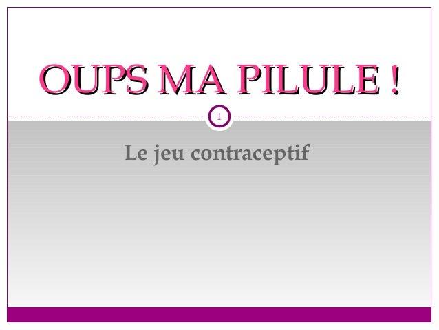 Le jeu contraceptif OUPS MA PILULE !OUPS MA PILULE ! 1