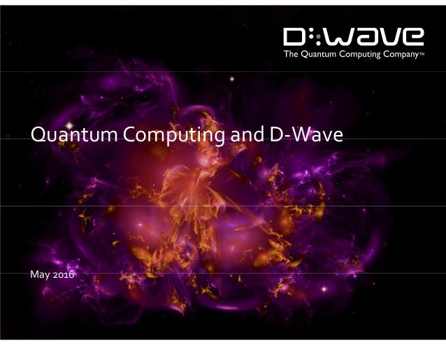 Quantum Computing and D-Wave May 2016