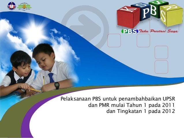 Pelaksanaan PBS untuk penambahbaikan UPSR dan PMR mulai Tahun 1 pada 2011 dan Tingkatan 1 pada 2012