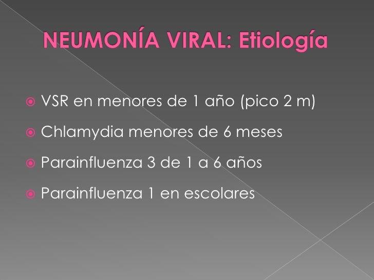 NEUMONÍA VIRAL: Etiología<br />VSR en menores de 1 año (pico 2 m)<br />Chlamydia menores de 6 meses<br />Parainfluenza 3 d...