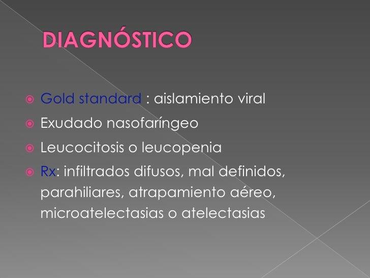 DIAGNÓSTICO<br />Gold standard : aislamiento viral<br />Exudado nasofaríngeo<br />Leucocitosis o leucopenia<br />Rx: infil...