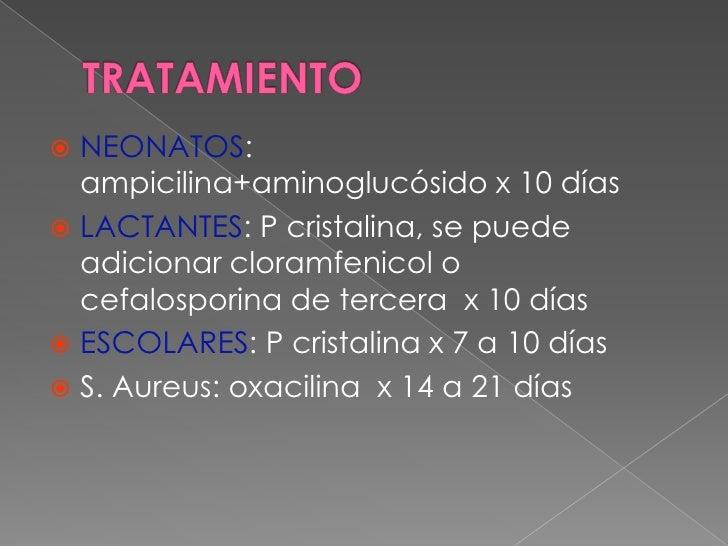 TRATAMIENTO<br />NEONATOS: ampicilina+aminoglucósido x 10 días<br />LACTANTES: P cristalina, se puede adicionar cloramfeni...