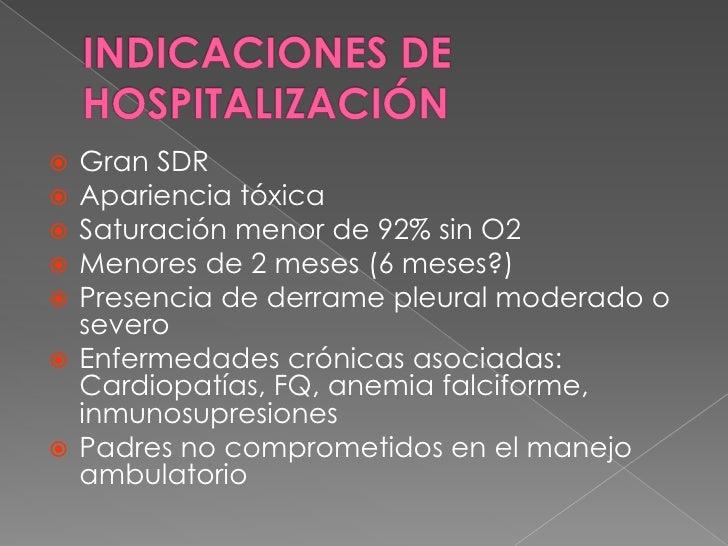 INDICACIONES DE HOSPITALIZACIÓN<br />Gran SDR<br />Apariencia tóxica<br />Saturación menor de 92% sin O2<br />Menores de 2...