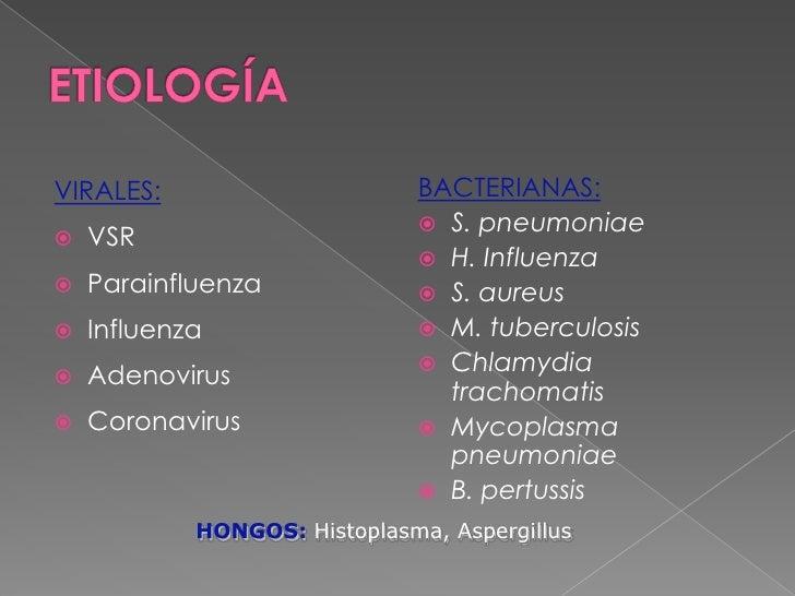 ETIOLOGÍA<br />VIRALES:<br />VSR<br />Parainfluenza<br />Influenza<br />Adenovirus<br />Coronavirus <br />BACTERIANAS:<br ...