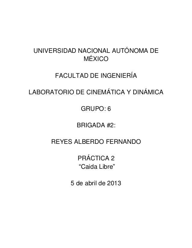 UNIVERSIDAD NACIONAL AUTÓNOMA DE MÉXICO FACULTAD DE INGENIERÍA LABORATORIO DE CINEMÁTICA Y DINÁMICA GRUPO: 6 BRIGADA #2: R...