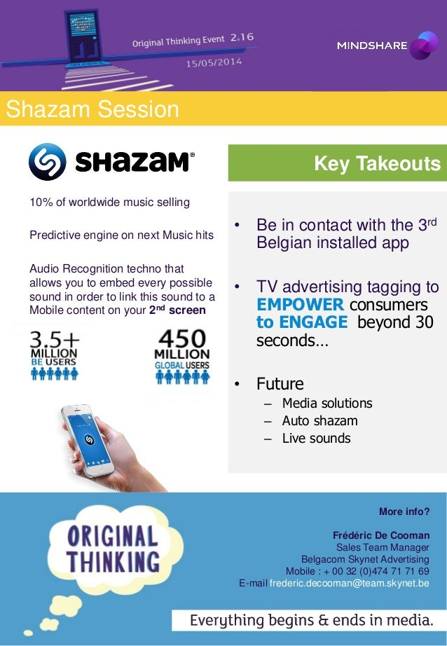 Shazam Session Key Takeouts • Be in contact with the 3rd Belgian installed app • TV advertising tagging to EMPOWER consume...