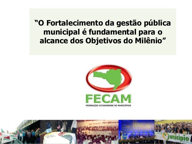 """""""O Fortalecimento da gestão pública  municipal é fundamental para o  alcance dos Objetivos do Milênio"""""""