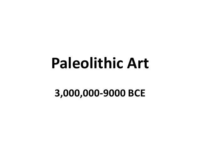Paleolithic Art 3,000,000-9000 BCE