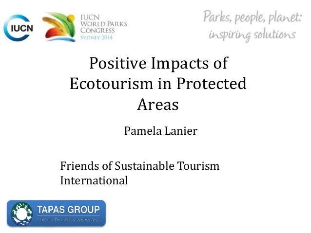 Positive Impacts of Ecotourism in Protected Areas Pamela Lanier Friends of Sustainable Tourism International