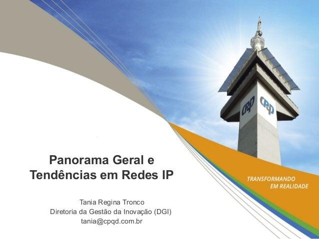 Panorama Geral eTendências em Redes IPTania Regina TroncoDiretoria da Gestão da Inovação (DGI)tania@cpqd.com.br
