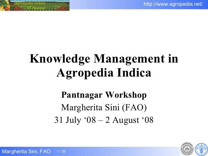 Knowledge Management in Agropedia Indica Pantnagar Workshop Margherita Sini (FAO) 31 July '08 – 2 August '08