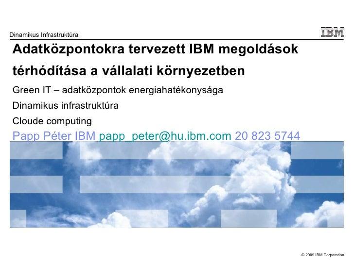 Adatközpontokra tervezett IBM megoldások térhódítása a vállalati környezetben   Green IT – adatközpontok energiahatékonysá...