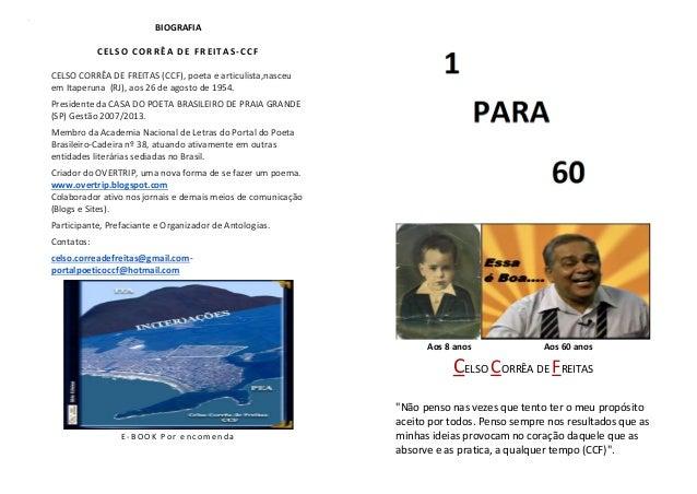 m  BIOGRAFIA CELSO CORRÊA DE FREIT AS -CCF CELSO CORRÊA DE FREITAS (CCF), poeta e articulista,nasceu em Itaperuna (RJ), ao...