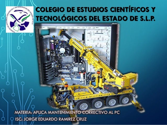 MATERIA: APLICA MANTENIMIENTO CORRECTIVO AL PC ISC: JORGE EDUARDO RAMIREZ CRUZ COLEGIO DE ESTUDIOS CIENTÍFICOS Y TECNOLÓGI...