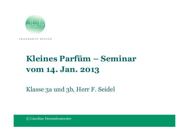 Kleines Parfüm – Seminarvom 14. Jan. 2013Klasse 3a und 3b, Herr F. Seidel© Caroline Demeulemeester