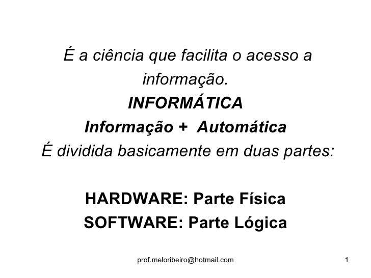 É a ciência que facilita o acesso a              informação.            INFORMÁTICA      Informação + AutomáticaÉ dividida...
