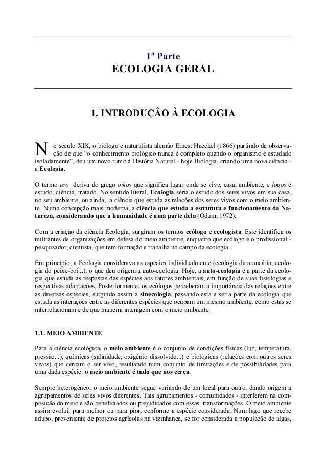 1aParteECOLOGIA GERAL1. INTRODUÇÃO À ECOLOGIAo século XIX, o biólogo e naturalista alemão Ernest Haeckel (1866) partindo d...