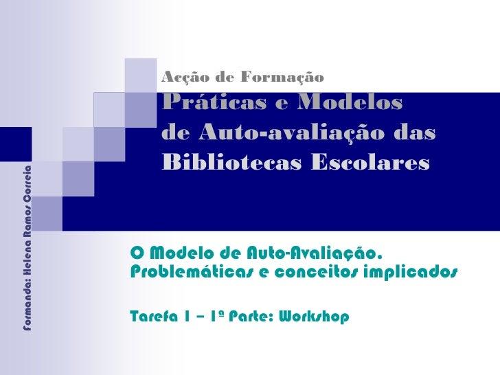 Acção de Formação Práticas e Modelos de Auto-avaliação das Bibliotecas Escolares<br />O Modelo de Auto-Avaliação. Problemá...