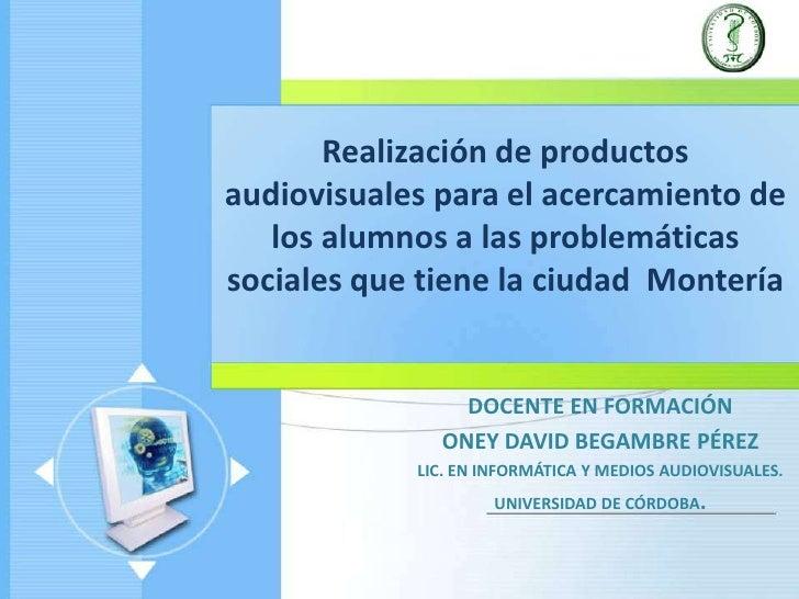Realización de productos audiovisuales para el acercamiento de los alumnos a las problemáticas sociales que tiene la ciuda...
