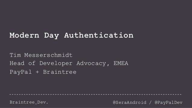 Modern Day Authentication  Tim Messerschmidt  Head of Developer Advocacy, EMEA  PayPal + Braintree  Braintree_Dev. @SeraAn...