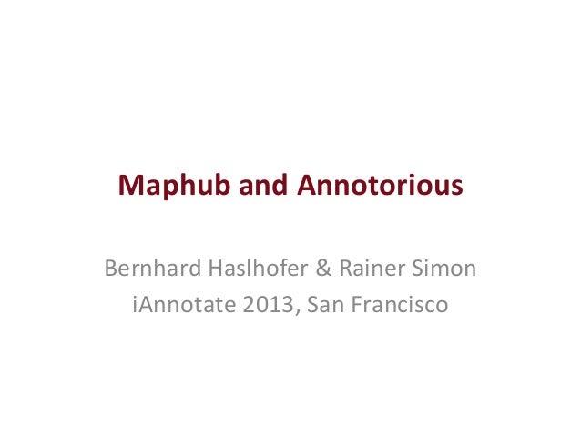 Maphub and Annotorious Bernhard Haslhofer & Rainer Simon   iAnnotate 2013, San Francisco