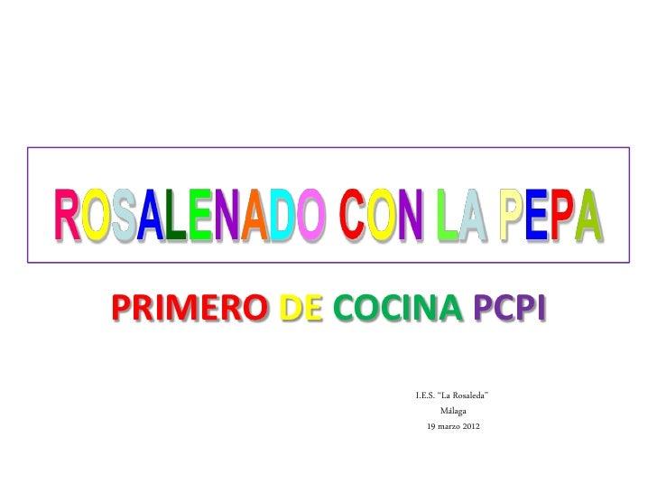 "PRIMERO DE COCINA PCPI               I.E.S. ""La Rosaleda""                       Málaga                  19 marzo 2012"