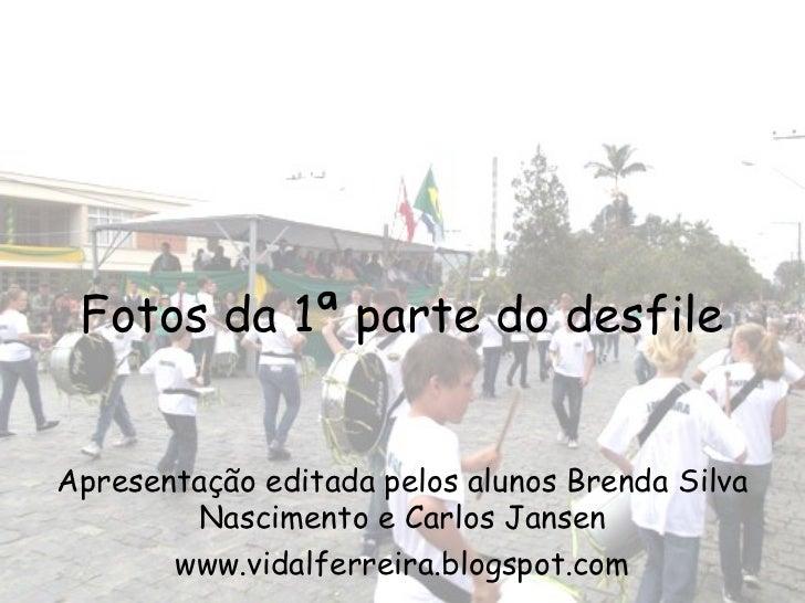 Fotos da 1ª parte do desfileApresentação editada pelos alunos Brenda Silva        Nascimento e Carlos Jansen       www.vid...