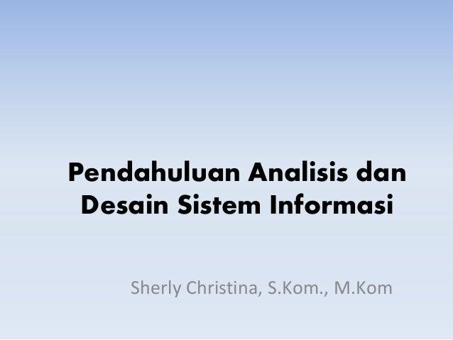 Pendahuluan Analisis dan Desain Sistem Informasi Sherly Christina, S.Kom., M.Kom